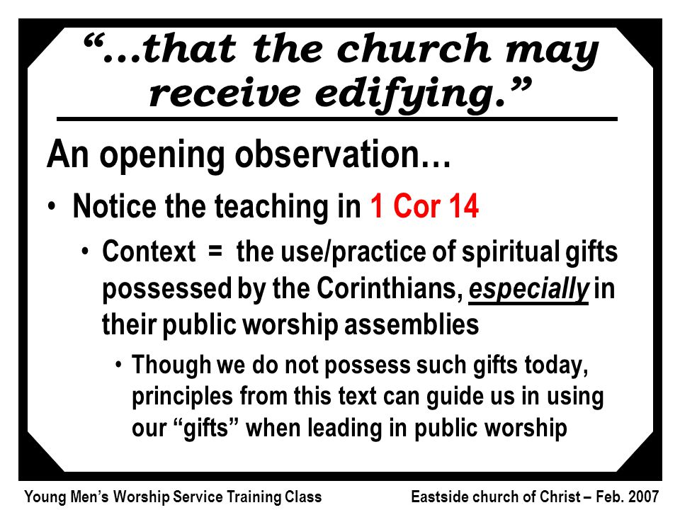 "Young Men's Worship Service Training Class Eastside church of Christ – Feb. 2007 ""…that the church may receive edifying."" An opening observation… Noti"