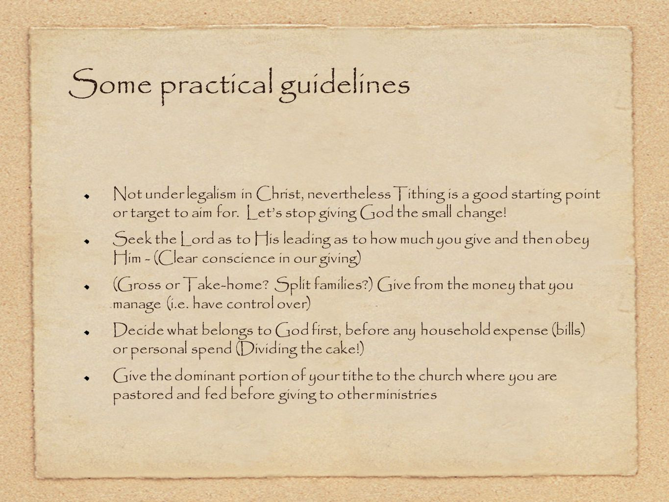 Some practical guidelines Not under legalism in Christ, nevertheless Tithing is a good starting point or target to aim for. Let's stop giving God the