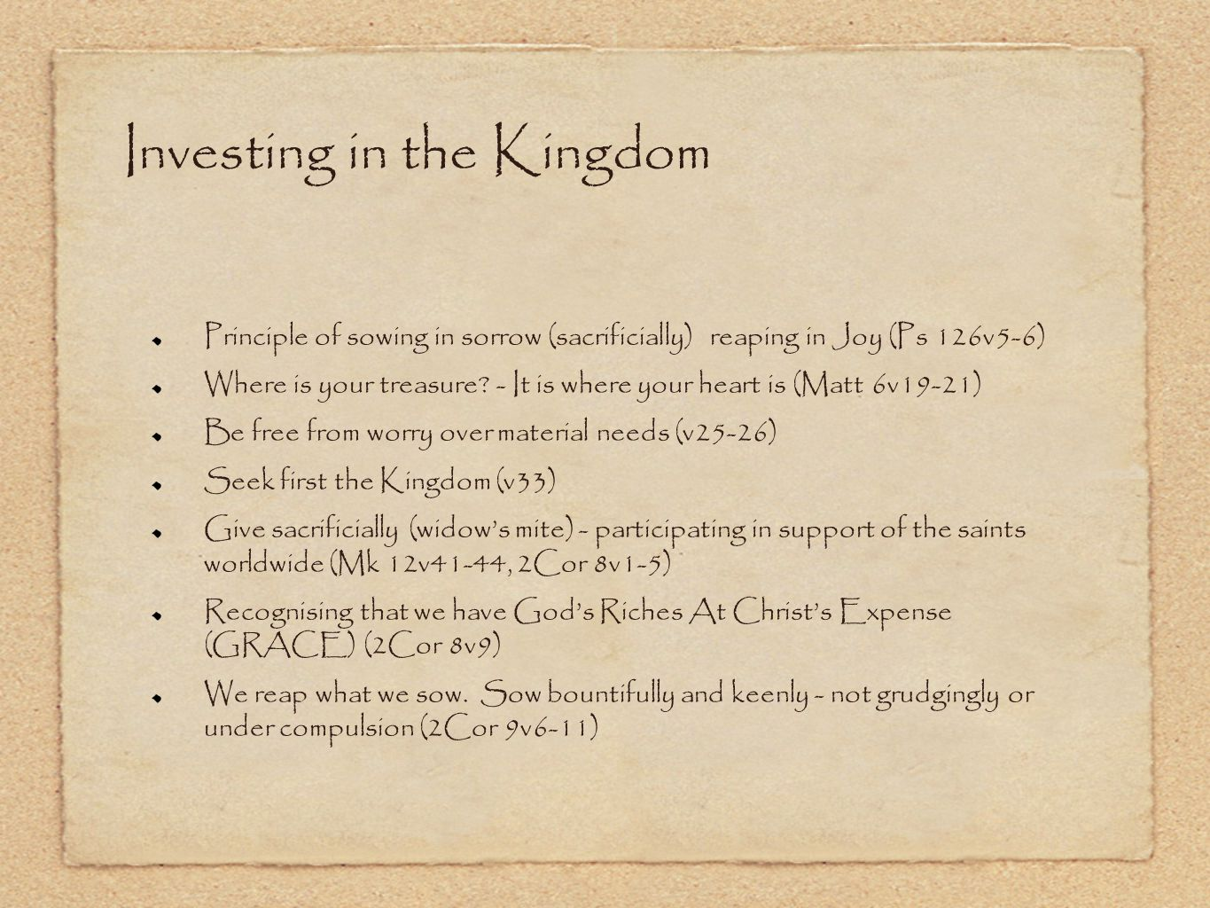 Investing in the Kingdom Principle of sowing in sorrow (sacrificially) reaping in Joy (Ps 126v5-6) Where is your treasure? - It is where your heart is