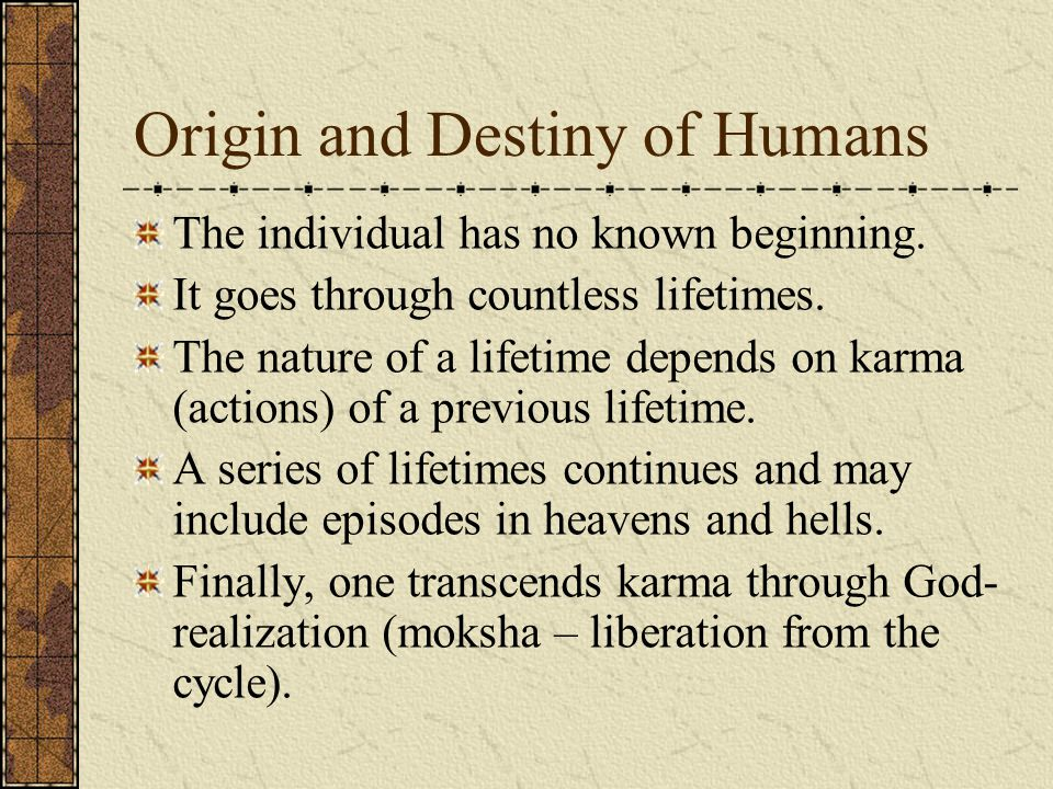 Origin and Destiny of Humans The individual has no known beginning.