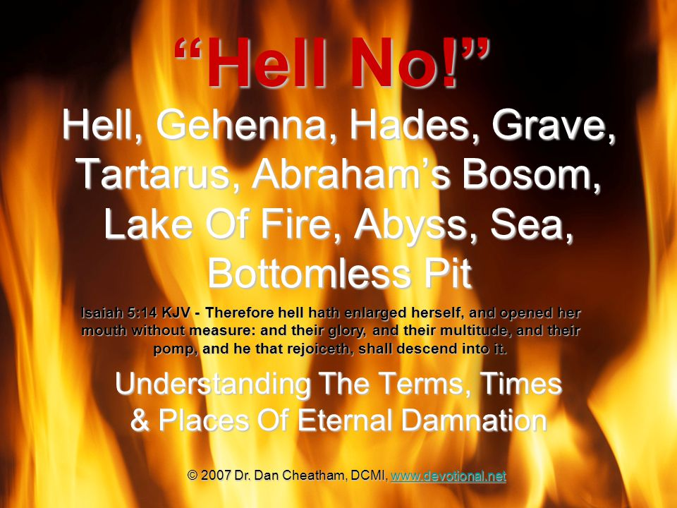Hell, Gehenna, Hades, Grave, Tartarus, Abraham's Bosom, Lake Of Fire, Abyss, Sea, Bottomless Pit Understanding The Terms, Times & Places Of Eternal Da