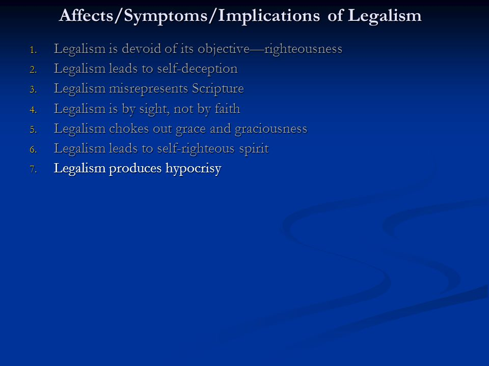 Affects/Symptoms/Implications of Legalism 1. Legalism is devoid of its objective—righteousness 2.