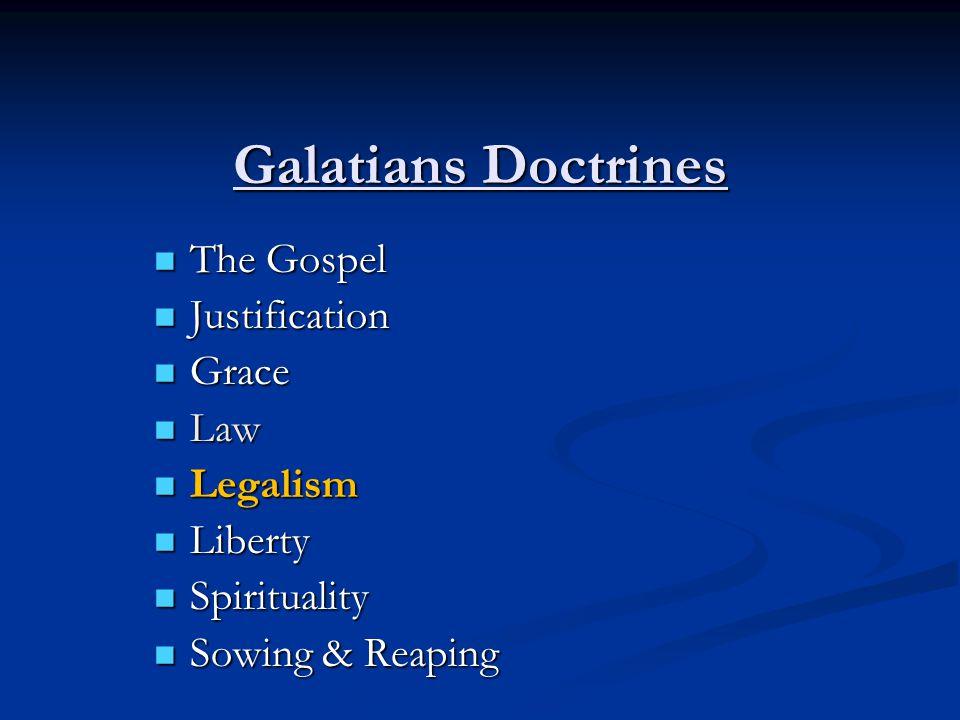 Galatians Doctrines The Gospel The Gospel Justification Justification Grace Grace Law Law Legalism Legalism Liberty Liberty Spirituality Spirituality Sowing & Reaping Sowing & Reaping