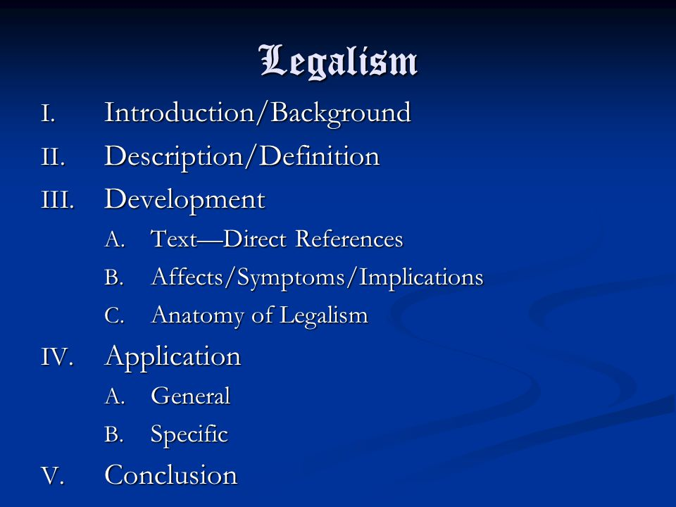 Legalism I. Introduction/Background II. Description/Definition III.
