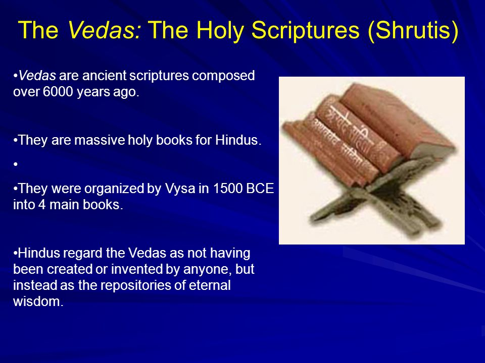 Vedas are ancient scriptures composed over 6000 years ago.