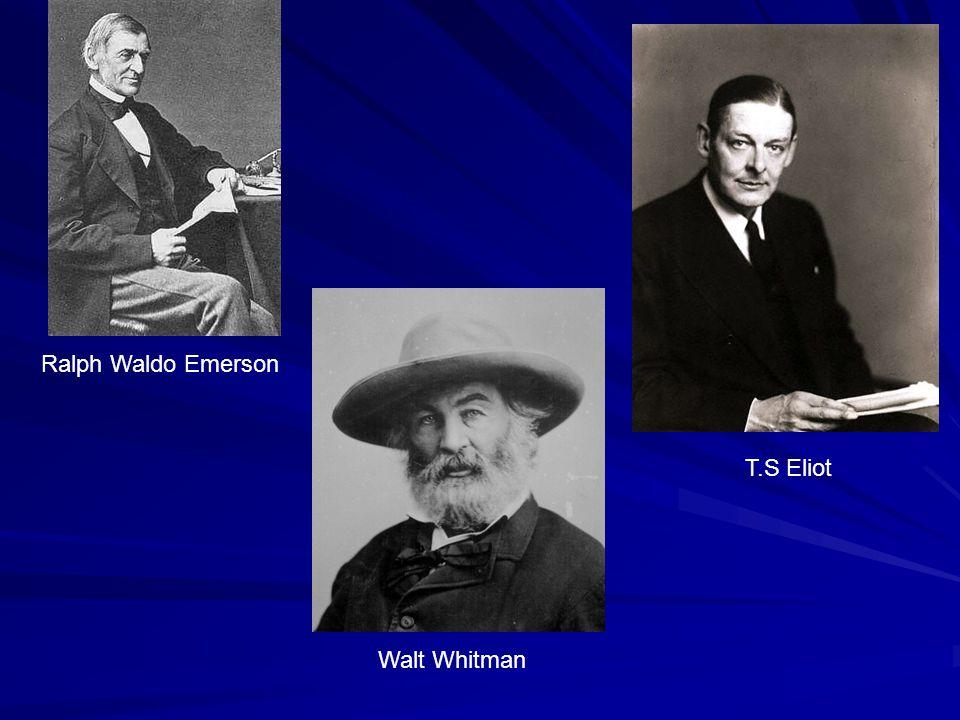 Ralph Waldo Emerson Walt Whitman T.S Eliot