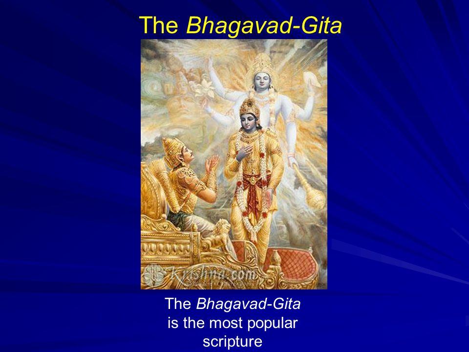 The Bhagavad-Gita is the most popular scripture The Bhagavad-Gita