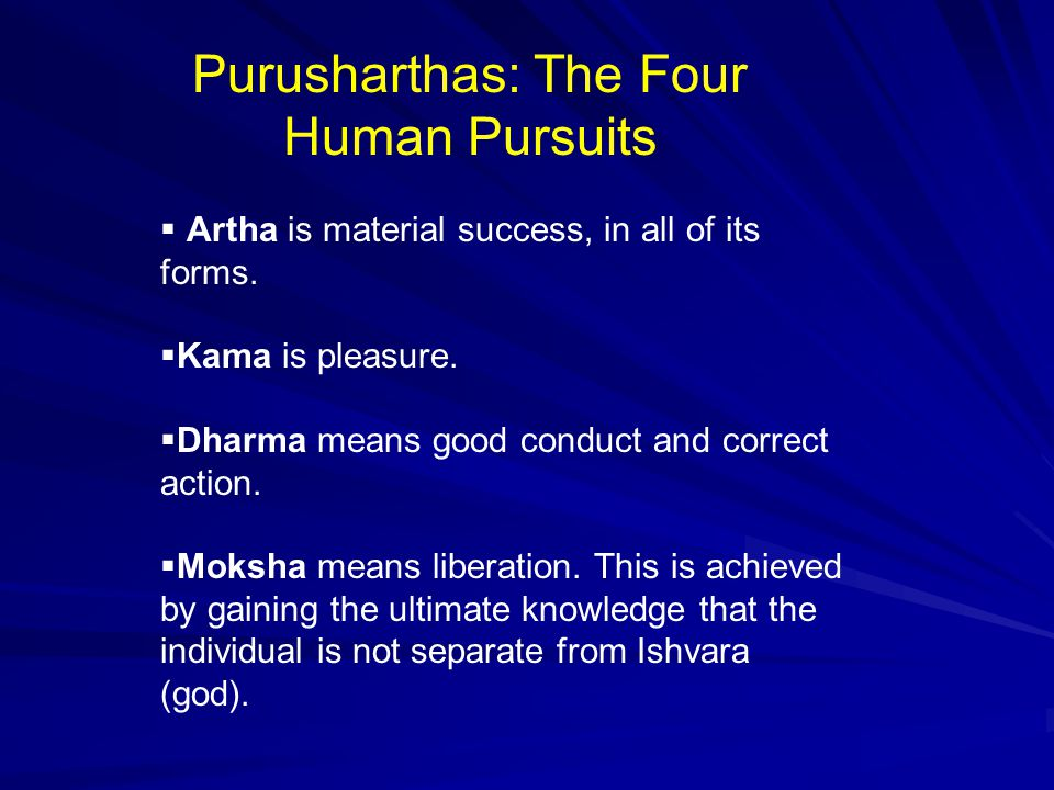 Purusharthas: The Four Human Pursuits  Artha is material success, in all of its forms.