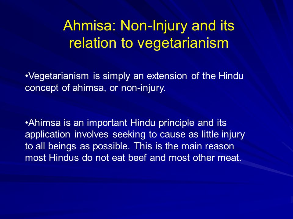 Ahmisa: Non-Injury and its relation to vegetarianism Vegetarianism is simply an extension of the Hindu concept of ahimsa, or non-injury.