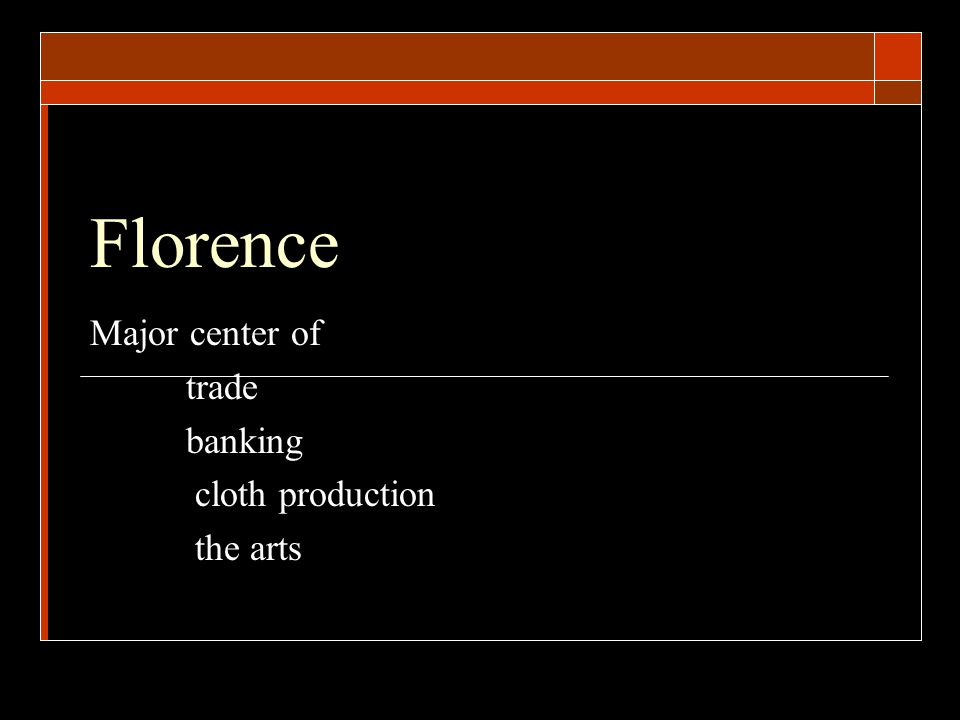 Florence Major center of trade banking cloth production the arts