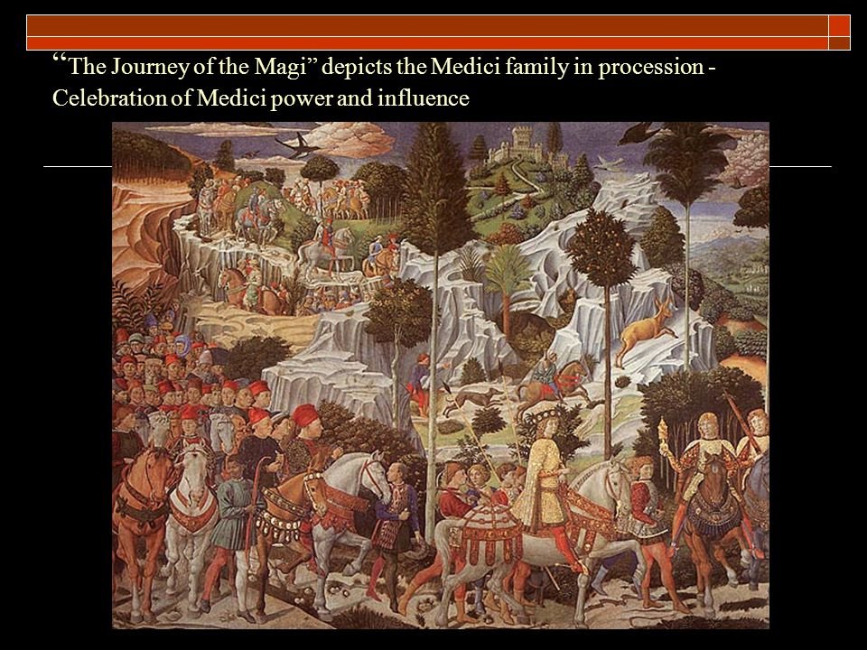 The Journey of the Magi depicts the Medici family in procession - Celebration of Medici power and influence