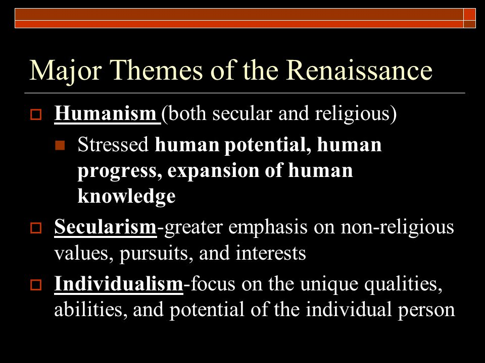 Major Historical Movements of the Renaissance  Age of Exploration (Period of European Expansion)  Protestant Reformation and the Religious Wars  Scientific Revolution- Rise of Modern Science  The Rise of the Modern Nation-State