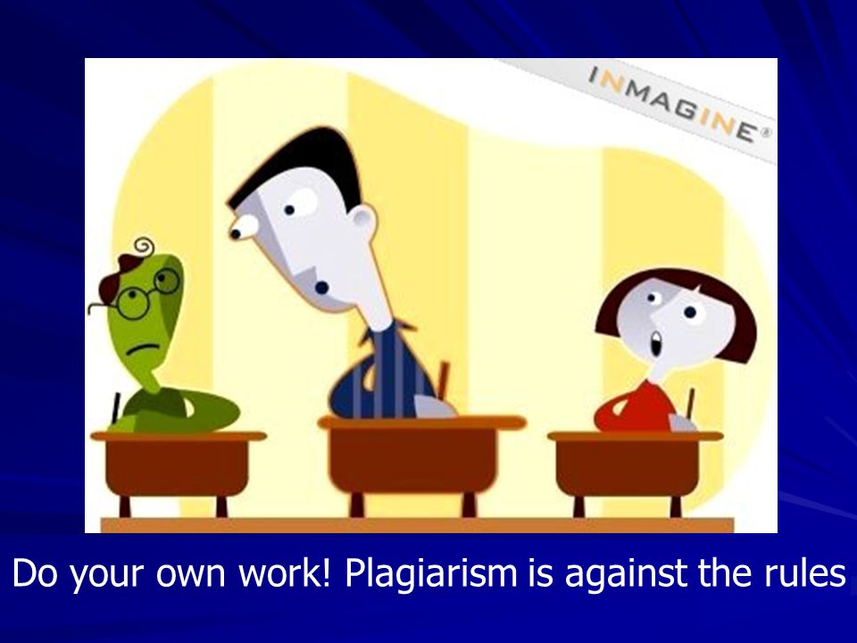 Do your own work! Plagiarism is against the rules
