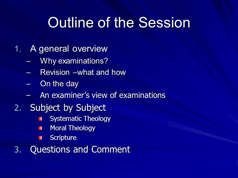 Outline of the Session 1. A general overview –Why examinations.