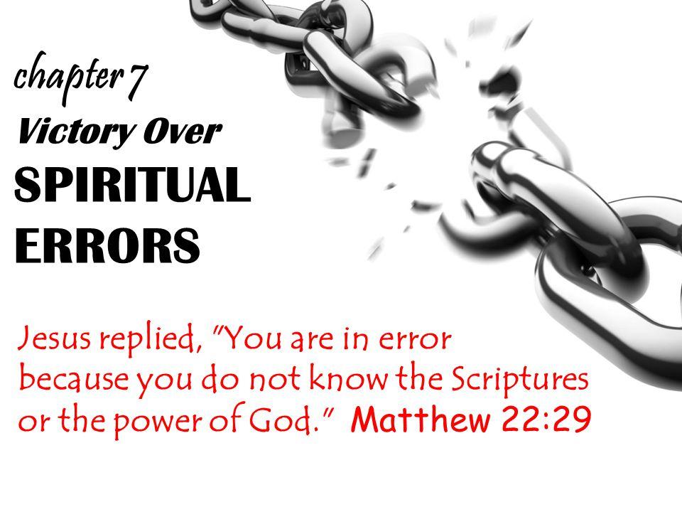 Victory Over SPIRITUAL ERRORS Jesus replied,