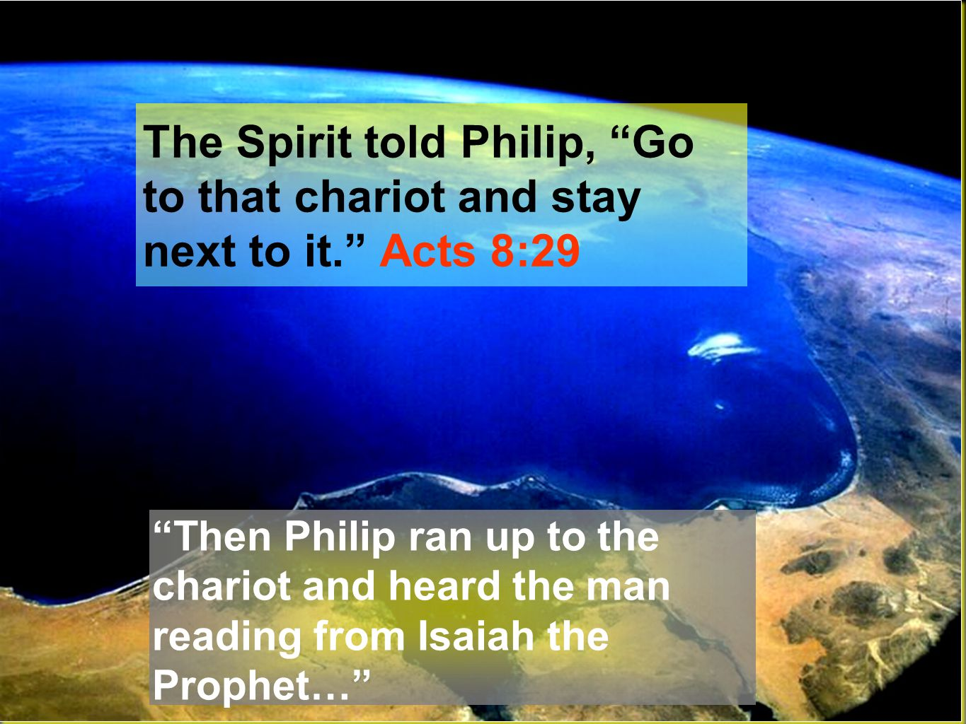 The Spirit told Philip, Go to that chariot and stay next to it. Acts 8:29 Then Philip ran up to the chariot and heard the man reading from Isaiah the Prophet…