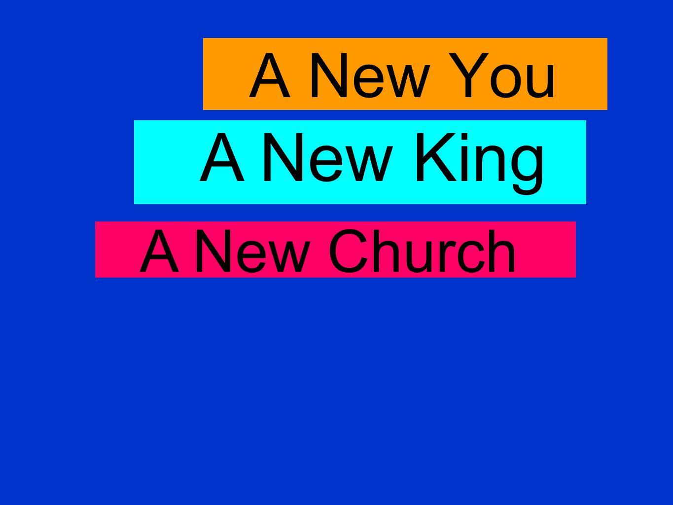 A New You A New Church A New King
