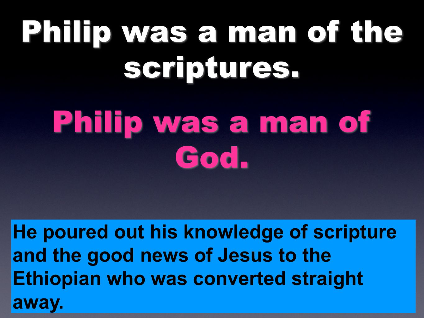 Philip was a man of the scriptures.
