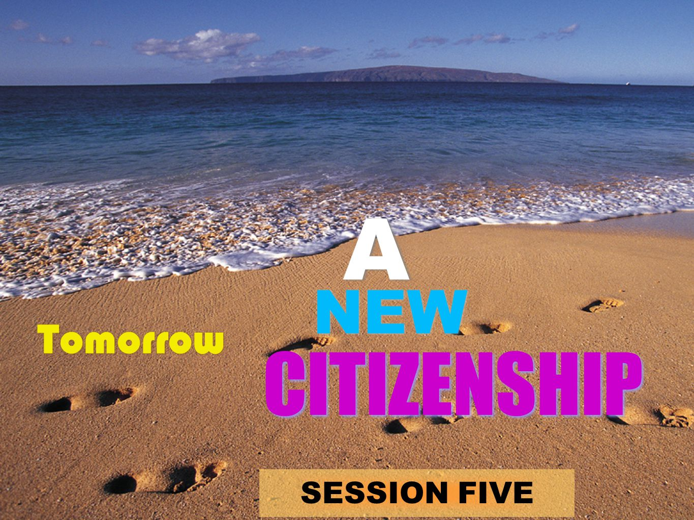 SESSION FIVE Tomorrow CITIZENSHIP A A NEW