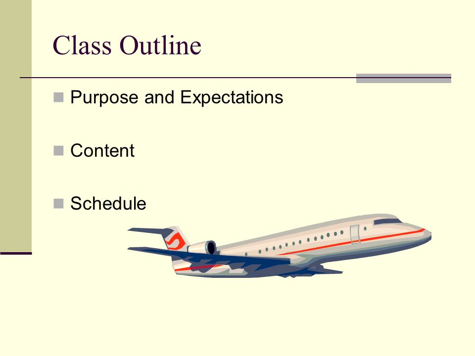 Class Outline Purpose and Expectations Content Schedule