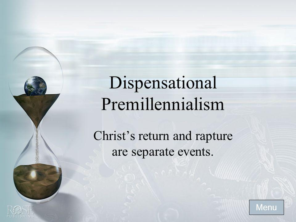 Dispensational Premillennialism Christ's return and rapture are separate events. Menu