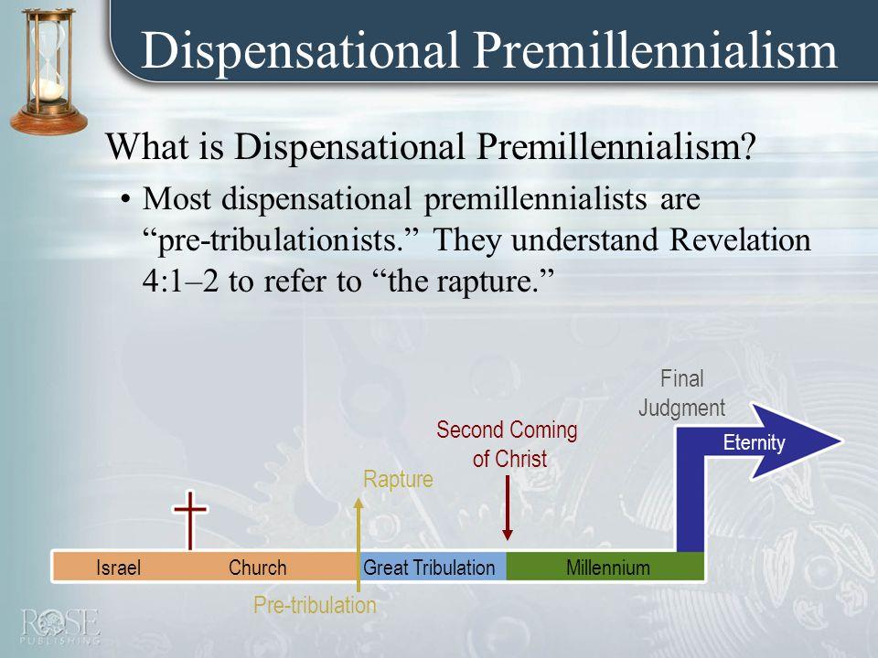 Dispensational Premillennialism What is Dispensational Premillennialism.