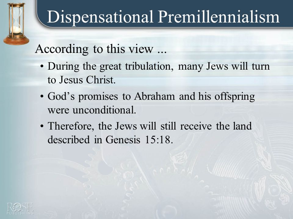 Dispensational Premillennialism According to this view...