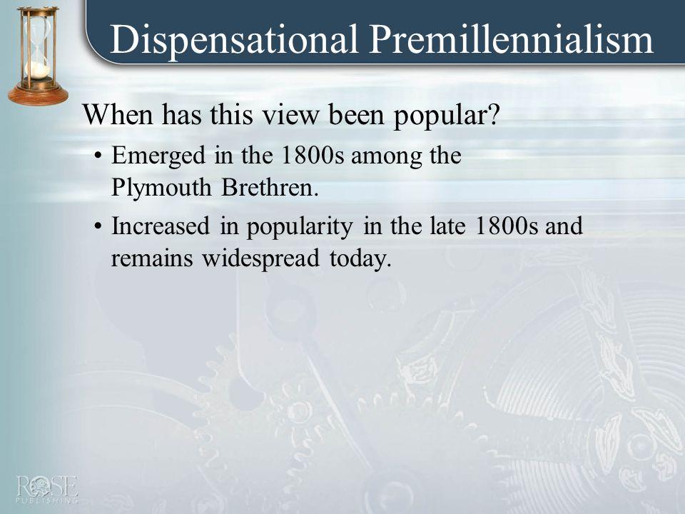 Dispensational Premillennialism When has this view been popular.