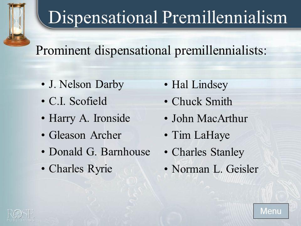 Dispensational Premillennialism Prominent dispensational premillennialists: J.