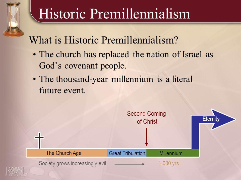 Historic Premillennialism What is Historic Premillennialism.