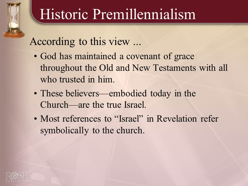 Historic Premillennialism According to this view...