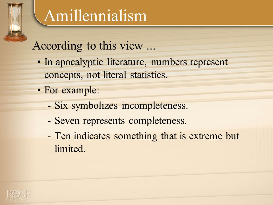 Amillennialism According to this view...