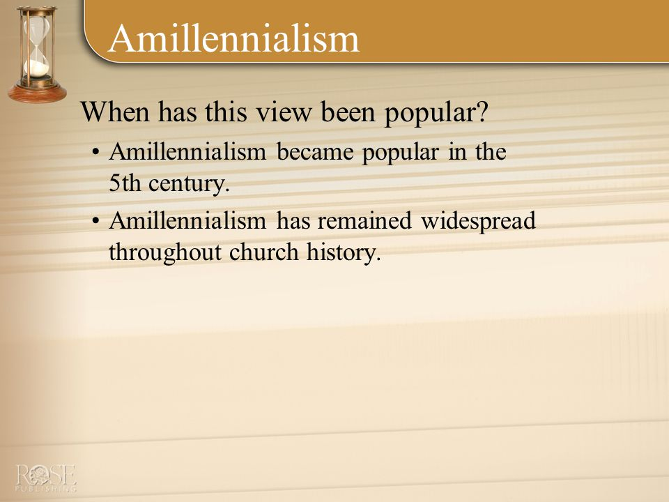 Amillennialism When has this view been popular. Amillennialism became popular in the 5th century.