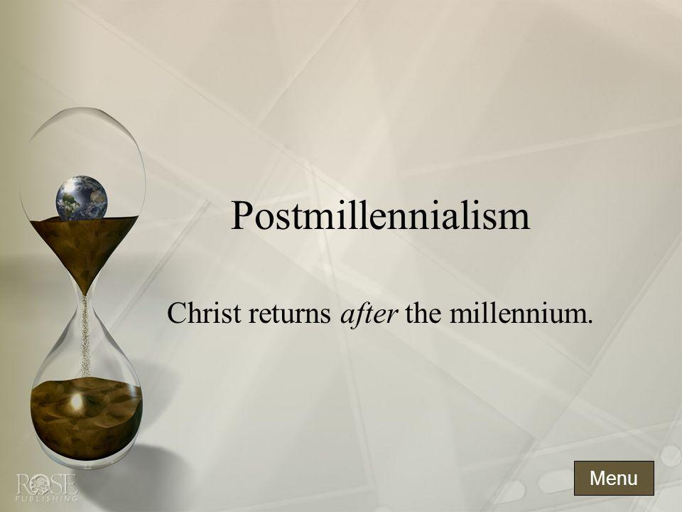 Postmillennialism Christ returns after the millennium. Menu