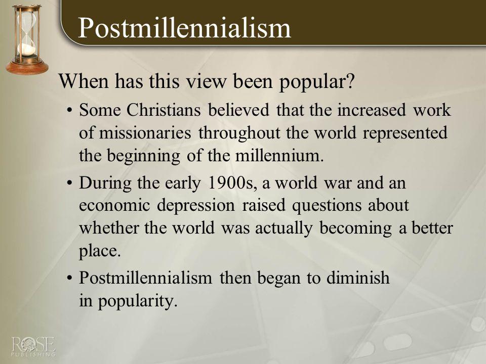 Postmillennialism When has this view been popular.