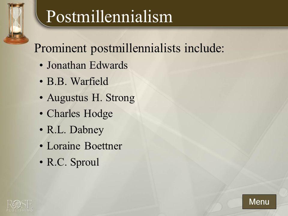 Postmillennialism Prominent postmillennialists include: Jonathan Edwards B.B.
