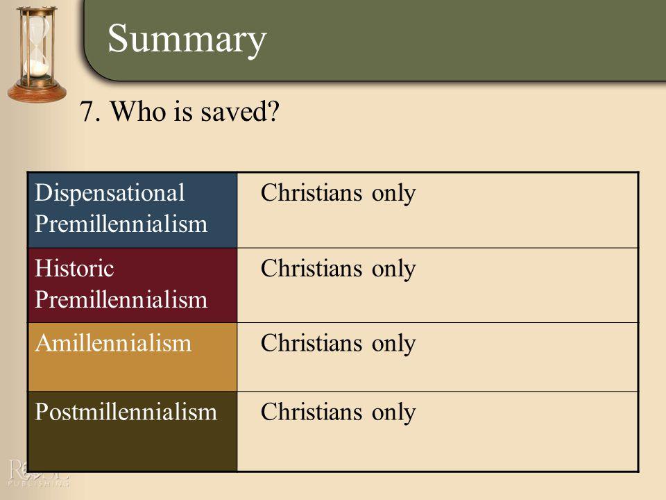 Summary Dispensational Premillennialism Christians only Historic Premillennialism Christians only AmillennialismChristians only PostmillennialismChristians only 7.