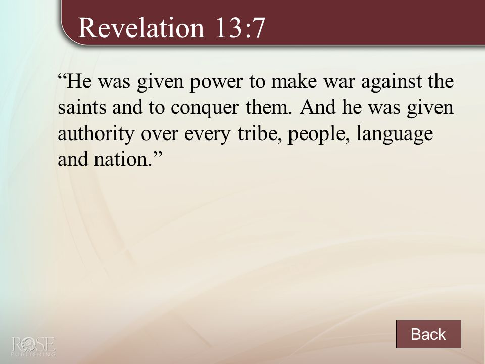 Revelation 13:7 He was given power to make war against the saints and to conquer them.