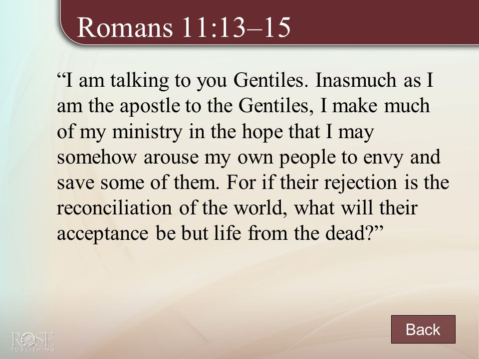 Romans 11:13–15 I am talking to you Gentiles.