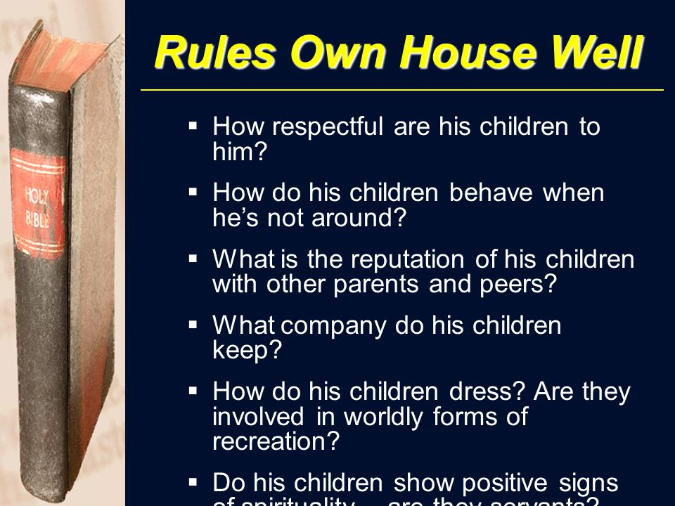 Rules Own House Well  How respectful are his children to him.