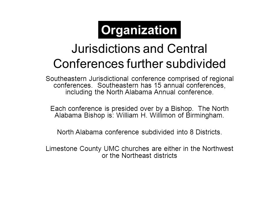 Jurisdictions and Central Conferences further subdivided Southeastern Jurisdictional conference comprised of regional conferences.