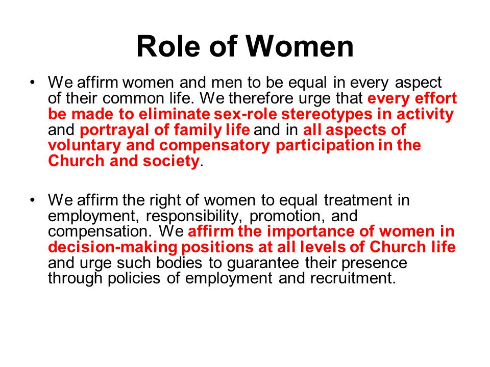 Role of Women We affirm women and men to be equal in every aspect of their common life.