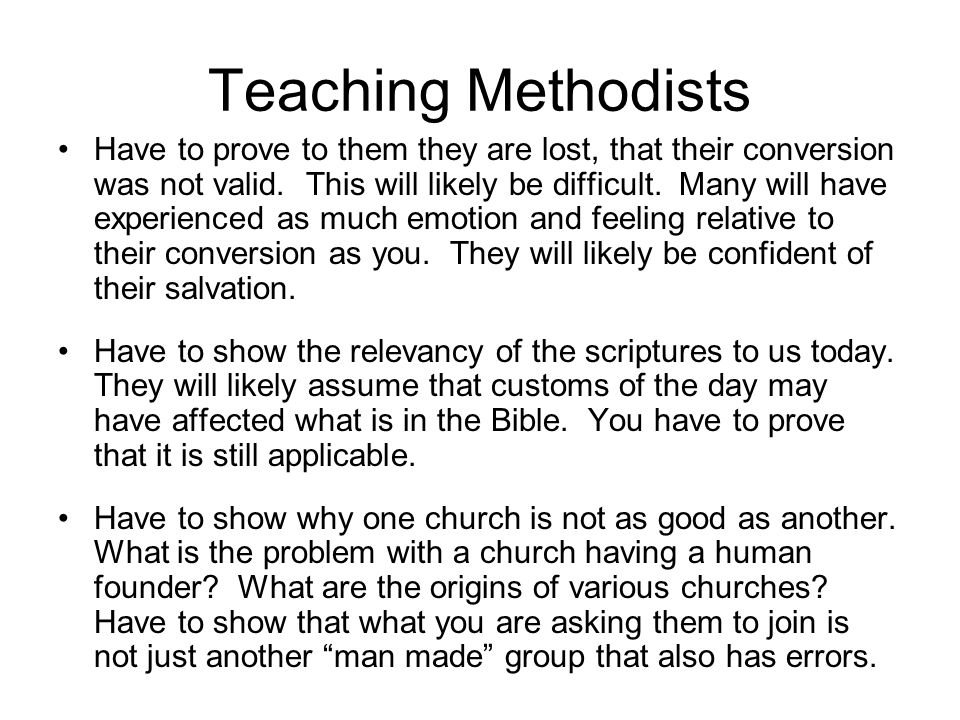 Teaching Methodists Have to prove to them they are lost, that their conversion was not valid.
