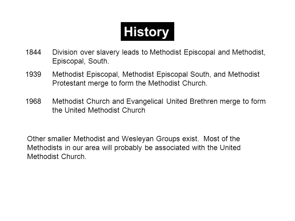 History 1844Division over slavery leads to Methodist Episcopal and Methodist, Episcopal, South.