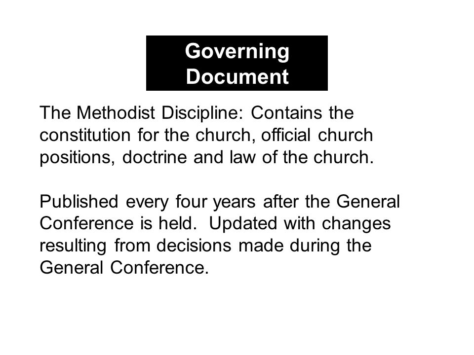 Governing Document The Methodist Discipline: Contains the constitution for the church, official church positions, doctrine and law of the church.