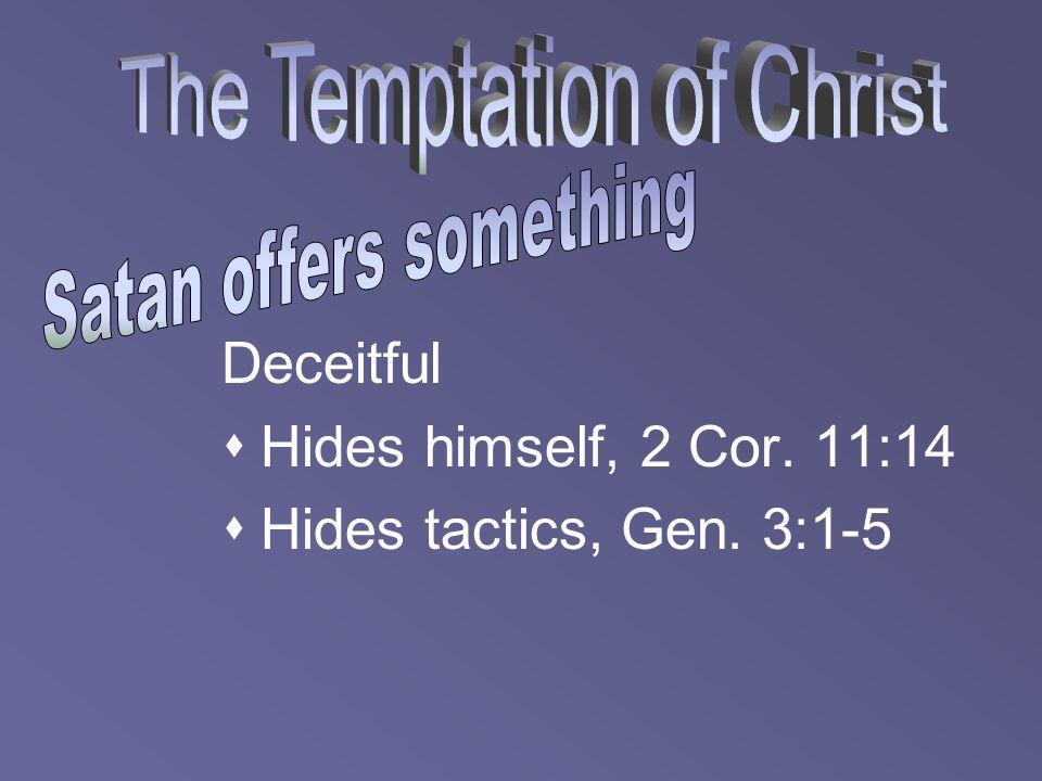 Deceitful  Hides himself, 2 Cor. 11:14  Hides tactics, Gen. 3:1-5