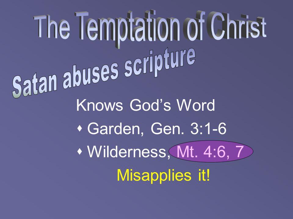 Knows God's Word  Garden, Gen. 3:1-6  Wilderness, Mt. 4:6, 7 Misapplies it!
