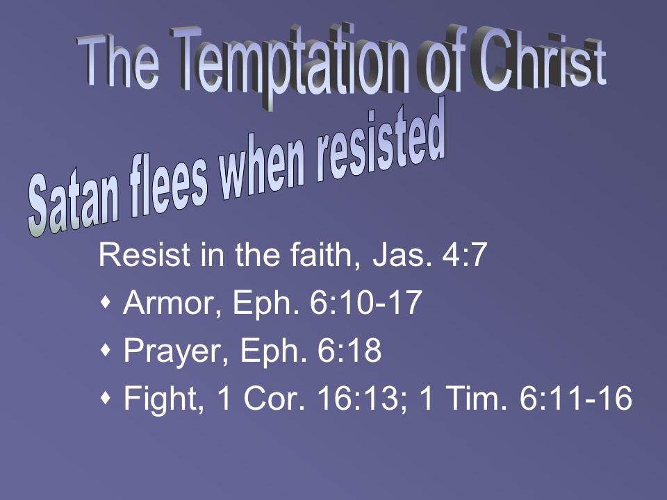 Resist in the faith, Jas. 4:7  Armor, Eph. 6:10-17  Prayer, Eph. 6:18  Fight, 1 Cor. 16:13; 1 Tim. 6:11-16