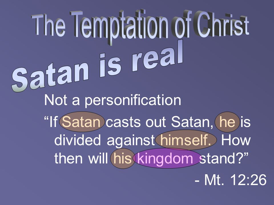 """Not a personification """"If Satan casts out Satan, he is divided against himself. How then will his kingdom stand?"""" - Mt. 12:26"""