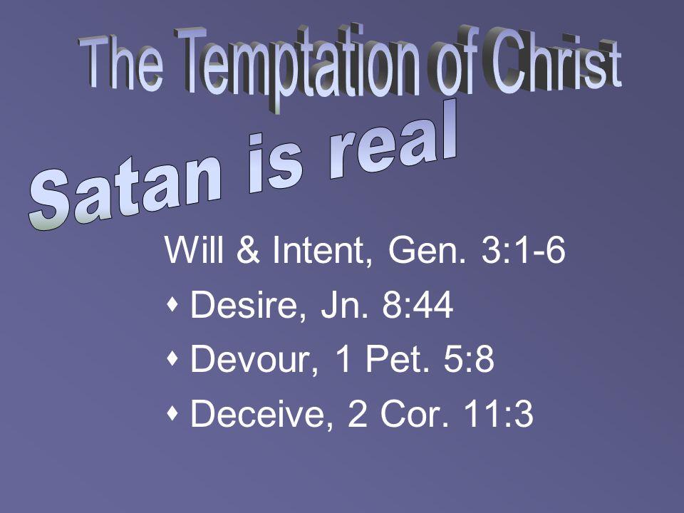 Will & Intent, Gen. 3:1-6  Desire, Jn. 8:44  Devour, 1 Pet. 5:8  Deceive, 2 Cor. 11:3